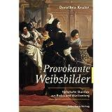 """Provokante Weibsbilder: Historische Skandale aus Baden und W�rttembergvon """"Dorothea Keuler"""""""