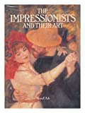 Impressionists and Their Art (0856132926) by Russell Ash