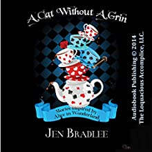 A Cat Without A Grin: Wonderland Tales (       UNABRIDGED) by Jen Bradlee Narrated by Sassy Salcedo