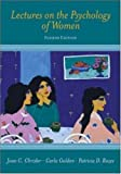 Lectures on the Psychology of Women 4th (fourth) Edition by Chrisler, Joan, Golden, Carla, Rozee, Patricia [2007]