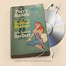 The Case of the Mythical Monkeys: Perry Mason Series, Book 59 Audiobook by Erle Stanley Gardner Narrated by Alexander Cendese