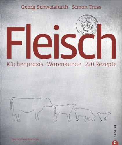 Fleischkochbuch: Küchenpraxis * Warenkunde *  220 Rezepte - alles über den nachhaltigen Umgang für verantwortungsvollen Fleischgenuss; ein Kochbuch für Braten, Steak und Schmorgerichte