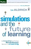 Simulations and the Future of Learning: An Innovative (and Perhaps Revolutionary) Approach to e-Learning (0787969621) by Aldrich, Clark