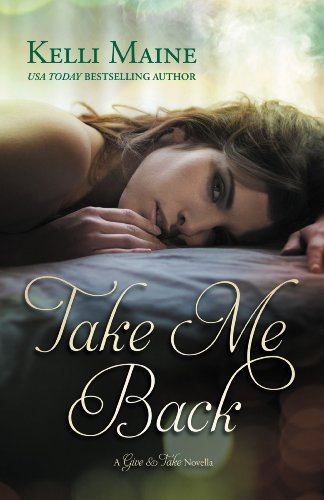 Take Me Back: A Give & Take Novella by Kelli Maine