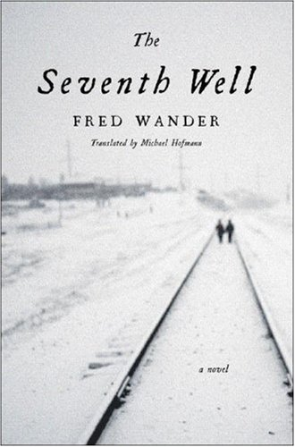 The Seventh Well: A Novel, Fred Wander