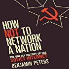 How Not to Network a Nation: The Uneasy History of the Soviet Internet (Information Policy) Hörbuch von Benjamin Peters Gesprochen von: Dana Hickox