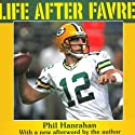 Life After Favre: The Green Bay Packers and Their Fans Usher In the Aaron Rodgers Era (       UNABRIDGED) by Phil Hanrahan Narrated by Phil Hanrahan