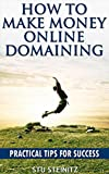 How To Make Money Online Domaining: Practical Tips For Success