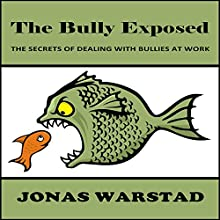 The Bully Exposed: Dealing with Bullies at Work (       UNABRIDGED) by Jonas Warstad Narrated by Greg Zarcone