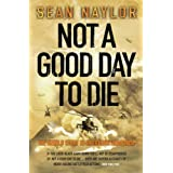 Not a Good Day to Die: The Untold Story of Operation Anaconda ~ Sean Naylor