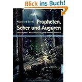 Propheten, Seher und Auguren: Visionäre und ihre Prophezeiungen aus Bayern, Böhmen und Österreich