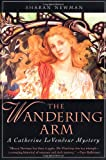 The Wandering Arm: A Catherine LeVendeur Mystery (0312877331) by Newman, Sharan