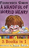 Francesca Simon A Handful of Horrid Henry 3-in-1: (Horrid Henry/Secret Club/Tooth Fairy):