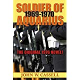 SOLDIER OF AQUARIUS: 1969-1970   [Special Legacy Edition Reprint] (N/A)by John W. Cassell
