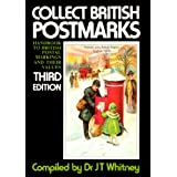 Collect British Postmarks: Handbook to British Postal Markings and Their Valuesby Dr J. T. Whitney