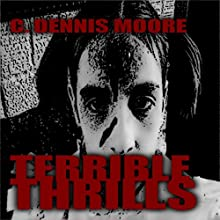 Terrible Thrills (       UNABRIDGED) by C. Dennis Moore Narrated by Alan Caudle