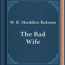 W. R. Shedden-Ralston: The Bad Wife (       UNABRIDGED) by William Shedden-Ralston Narrated by Anastasia Bartolo