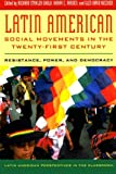 Richard Stahler-Sholk Latin American Social Movements in the Twenty-first Century: Resistance, Power, and Democracy (Latin American Perspectives in the Classroom)