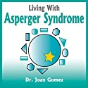 Living With Asperger Syndrome (       UNABRIDGED) by Joan Gomez Narrated by Drew Campbell