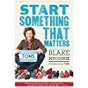 Start Something That Matters (       UNABRIDGED) by Blake Mycoskie Narrated by Blake Mycoskie