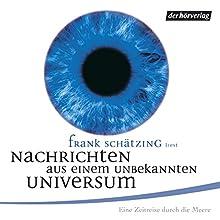 Nachrichten aus einem unbekannten Universum Hörbuch von Frank Schätzing Gesprochen von: Frank Schätzing, Sabina Valkieser, Simone Standl