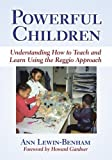 Powerful Children: Understanding How to Teach and Learn Using the Reggio Approach (Early Childhood Education Series) by Ann Lewin-Benham (2008) Paperback