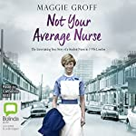 Not Your Average Nurse: The Entertaining True Story of a Student Nurse in 1970s London | Maggie Groff