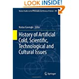 History of Artificial Cold, Scientific, Technological and Cultural Issues (Boston Studies in the Philosophy and...