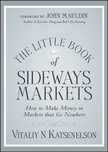 The Little Book of Sideways Markets: How to Make Money in Markets that Go Nowhere (Little Books. Big Profits)