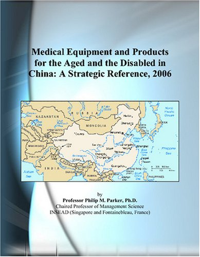 Medical Equipment and Products for the Aged and the Disabled in China: A Strategic Reference, 2006