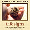 Lifesigns: Intimacy, Fecundity, and Ecstasy in Christian Perspective (       UNABRIDGED) by Henri J. M. Nouwen Narrated by Dan Anderson