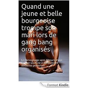 Quand une jeune et belle bourgeoise trompe son mari lors de gang bang organisés: Le témoignage sans détours d'une femme soumise à des pulsions sexuelles perverses