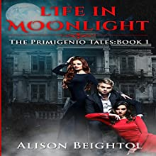 Life in Moonlight: The Primigenio Tales, Book 1 Audiobook by Alison Beightol Narrated by RJ Bayley