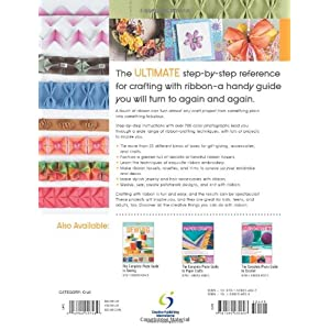 The Complete Photo Guide to Ribbon Crafts: *All You Need to Know to Craft with Ribbon *The Essential Reference for Novice and Expert Ribbon Crafters .