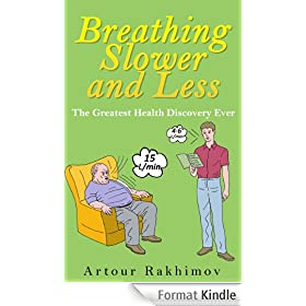 Breathing Slower and Less: The Greatest Health Discovery Ever (Buteyko Method Book 1) (English Edition)
