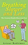 Breathing Slower and Less: The Greatest Health Discovery Ever (Buteyko Method Book 1)