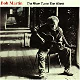 echange, troc Bob Martin - River Turns the Wheel