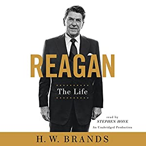 Reagan: The Life (       UNABRIDGED) by H. W. Brands Narrated by Stephen Hoye