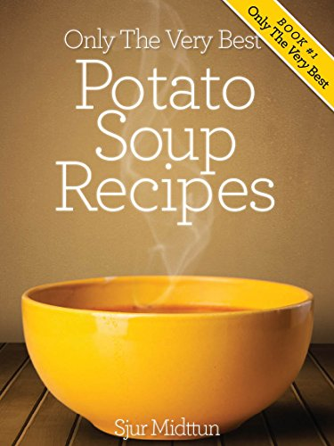 Potato Soup Recipes: Tasty, Quick and Easy Potato Soup Recipes that All Cooks Should Know. (Only The Very Best Recipes Book 1) by Sjur Midttun