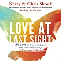 Love at Last Sight: Thirty Days to Grow and Deepen Your Closest Relationships Audiobook by Chris Shook, Kerry Shook Narrated by Kerry Shook, Chris Shook