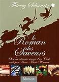 echange, troc Thierry Schwartz, Anne-Marie Wimmer - Le roman des saveurs : Ou l'art culinaire sincère d'un chef