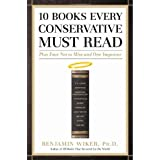 10 Books Every Conservative Must Read: Plus Four Not to Miss and One Impostor ~ Benjamin Wiker
