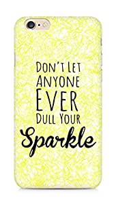 AMEZ dont let anyone dull your sparkle Back Cover For Apple iPhone 6s Plus