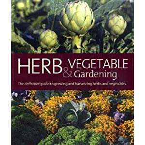 Herb and Vegetable Gardening: The Definitive Guide to Growing and Harvesting Herbs and Vegetables (Murdoch Books)