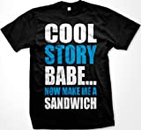 Cool Story Babe… Now Make Me A Sandwich Mens T-shirt, Big and Bold Funny Statements Tee Shirt, XXX-Large, Black