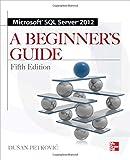 Microsoft SQL Server 2012: A Beginners Guide