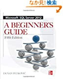 Microsoft SQL Server 2012: A Beginners Guide (Beginner's Guides)