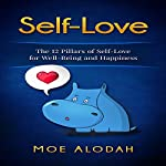 Self-Love: The 12 Pillars of Self-Love for Your Well-Being and Happiness | Moe Alodah