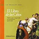img - for El Libro De Los Celos / The Book of Jealousy: Palabras Para Comprender Un Sentimiento Apasionado / Words for Understanding a Passionate Sentiment (La Hoja De Oro / the Gold Leaf) (Spanish Edition) book / textbook / text book