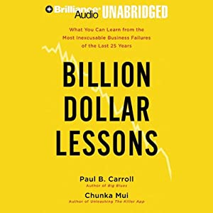 Billion Dollar Lessons: Learn from the Most Inexcusable Business Failures | [Paul B. Carroll, Chunka Mui]
